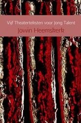 Vijf Theaterteksten voor Jong Talent -Moeder Durftniet ; Blouse ; Ho llands December ; Alle helden Heemskerk, Jowin