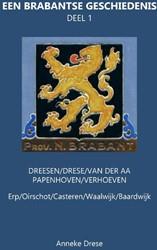 Een Brabantse geschiedenis -Dreesen/Drese/van der Aa/Papen hoven/Verhoeven Drese, Anneke