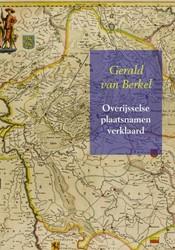 Overijsselse plaatsnamen verklaard -Reeks Nederlandse plaatsnamen deel 8 Berkel, Gerald van