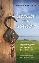Genezen van autisme -Een gezin vrijgezet met sleute ls uit Gods Koninkrijk Doorn, Jeroen van