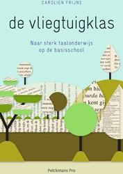 De vliegtuigklas -Naar sterk taalonderwijs op de basisschool Carolien, Frijns