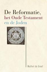 De Reformatie, het Oude Testament en de Greef, Wulfert de