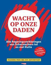 Wacht op onze daden -Alle regeringsverklaringen van Schermerhorn tot en met Rutte
