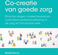 Co-creatie van goede zorg -ethische vragen, moreel beraad en normatieve professionalise Kanne, Mariel