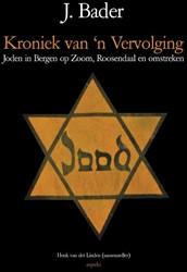 kroniek van 'n vervolging -joden in Bergen op Zoom, Roose ndaal en omstreken Bader, J.
