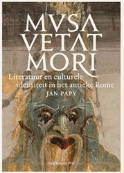 Musa vetat mori -Literatuur en culturele identi teit in het antieke Rome Papy, Jan