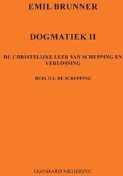 Emil Brunner -Dogmatiek IIa: De schepping Meijering, Eginhard