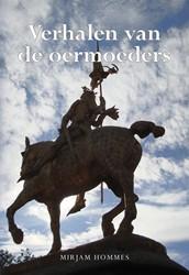 Verhalen van de oermoeders -Twintig verhalen over drieste dames en vrije vrouwen in het Hommes, Mirjam