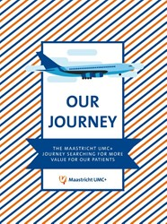Our Journey -The Maastricht UMC+ Journey Se arching For More Value For Our Maastricht UMC+