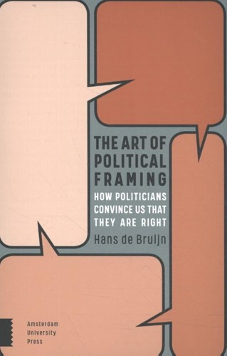 The Art of Political Framing -How Politicians Convince Us Th at They Are Right Bruijn, Hans de