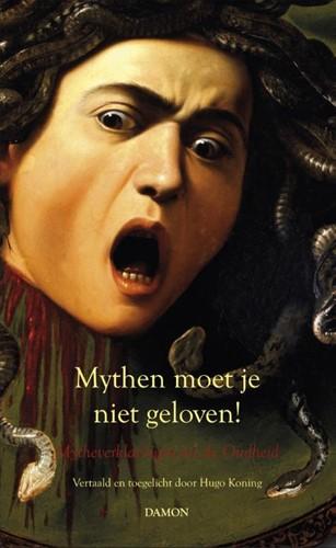 Mythen moet je niet geloven! -mytheverklaringen uit de Oudhe id Koning, Hugo