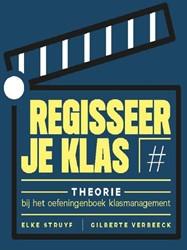 Regisseer je klas -theorie bij het oefeningenboek klasmanagement Struyf, Elke