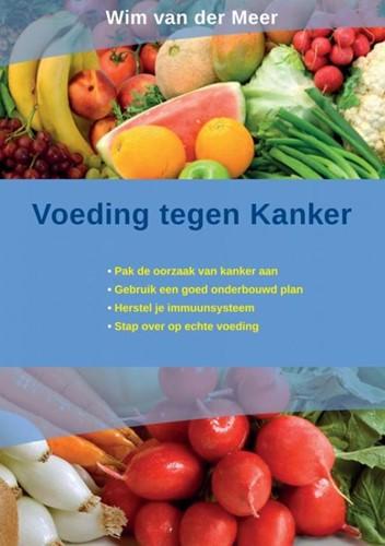 Voeding tegen kanker -Echte voeding brengt gezondhei d, zelfs bij kanker Van der Meer, Wim