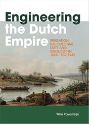 Engineering the Dutch Empire -Irrigation, the Colonial State and Ideology in Java 1832-194 Ravesteijn, Wim