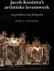 Jacob Kooistra's artistieke levensw -van prullaria naar feeenpalei s Sonnema, Siebe A.