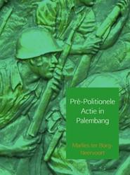Pre-Politionele Actie in Palembang -Perang Lima Hari Lima Malam Borg-Neervoort, Marlies ter