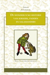 De wonderlycke historie van kikkers, pad -een cultuurgeschiedenis Boussauw, Johan
