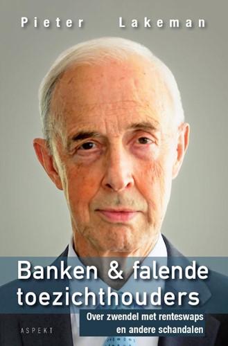 Banken & falende toezichthouders -Over zwendel met renteswaps en andere schandalen Lakeman, Pieter
