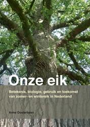 Onze Eik -Betekenis, biologie, gebruik e n toekomst van zomer- en winte Oosterbaan, Anne
