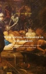 Witte wieven, weerwolven en waternekkers -Een beschrijving van alle gees ten, elfen en andere wonderlij Veen, Abe J. van der