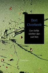 Een liefde sterker dan wat kon -Gedichten Overbeek, Bert