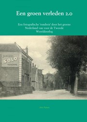 Een groen verleden 2.0 -Een fotografische 'rondre oor het groene Nederland van v Pieters, Arie