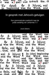 In gesprek met Jehova's getuigen -Een grammaticale zoektocht naa r de juiste vertaling van Joha Ubbens, Joost