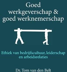 Goed werkgeverschap en goed werknemersch -Ethiek van bedrijfscultuur, le iderschap en arbeidsrelaties Belt, Tom van den