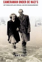Cameraman onder de nazi's -het ongelooflijke verhaal van een dwangarbeider Visser, Wim D.
