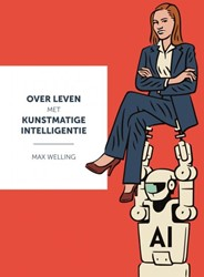 Over leven met kunstmatige intelligentie Welling, Max