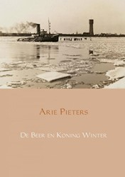 De Beer en Koning Winter -Een verhaal van dichtgevroren rivieren en ijsbrekers Pieters, Arie