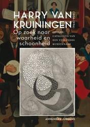 Harry van Kruiningen: Op zoek naar waarh -Oeuvrecatalogus van een veelzi jdig kunstenaar Jurgens, Annemieke