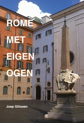 Rome met eigen ogen -verslag van bezoeken aan de Ee uwige Stad Gilissen, Joep