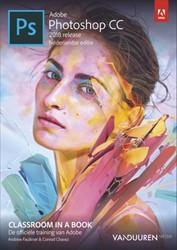 Adobe Photoshop CC Classroom in a book -2018 release, Nederlandse edit ie Faulkner, Andrew