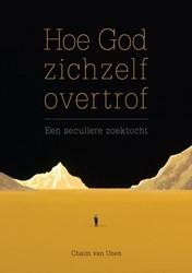 Hoe God zichzelf overtrof -een seculiere zoektocht Unen, van Chaim
