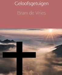 Geloofsgetuigen -geloofshelden en hun getuigeni s nader bekeken Vries, Bram de