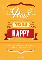 How to be happy -positieve inspiratie om gelukk ig door het leven te gaan Barnes, Anna