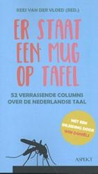 Er staat een mug op tafel -52 verrassende colomns over de Nederlandse taal
