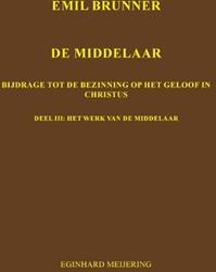 Emil Brunner De Middelaar -Het werk van de middelaar Meijering, E.P.