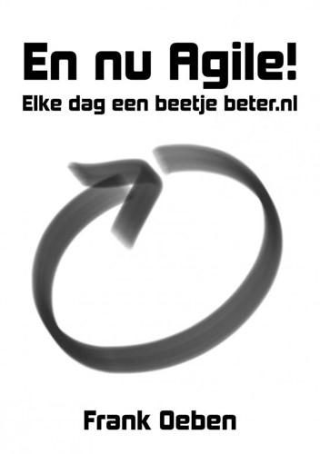 En nu Agile! -Elke dag een beetje beter.nl Oeben, Frank