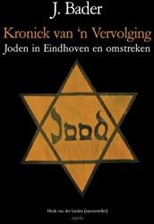 Kroniek van 'n Vervolging Eindhoven -joden in Eindhoven en omstreke n Bader, J.