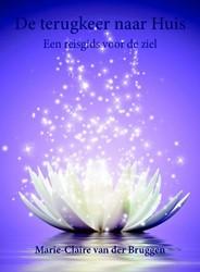 De terugkeer naar Huis -een reisgids voor de ziel Bruggen, Marie-Claire van der