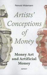 Artists Conceptions of Money -money Art and Artificial Money Widemann, Reinold