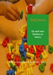 Op zoek naar klanken en letters -doelen en activiteiten voor de leerjaren 1, 2 en 3 Janson, Dolf