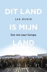 Dit land is mijn land -Een reis naar Europa Hunin, Jan
