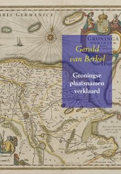Groningse plaatsnamen verklaard -Reeks Nederlandse plaatsnamen deel 2 Berkel, Gerald van