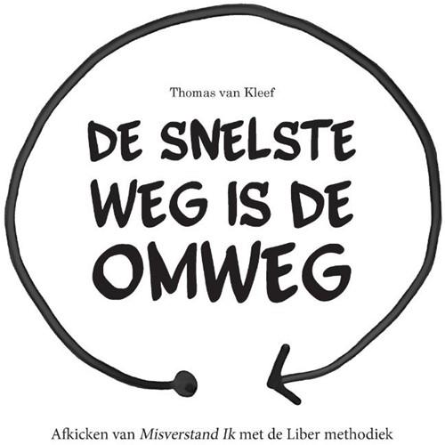 De Snelste weg is de Omweg -Afkicken van Misverstand Ik me t de Liber methodiek Van Kleef, Thomas