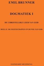 Emil Brunner -Dogmatiek 1c De Eigenschappen en de wil van God Meijering, Eginhard