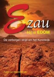 Ezau, hij is Edom -de verborgen strijd om het Kon inkrijk Moolenbroek, Anco van