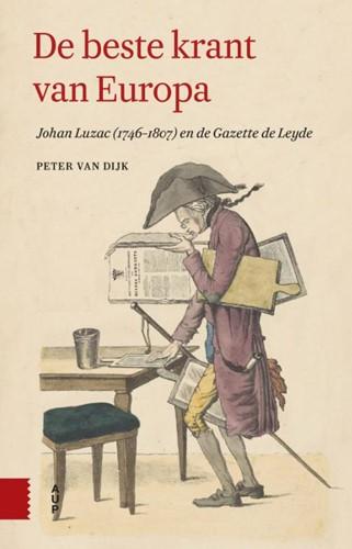 De beste krant van Europa -Johan Luzac (1746-1807) en de Gazette de Leyde Dijk, Peter van